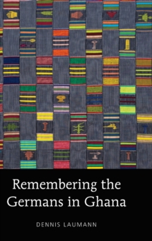 Remembering the Germans in Ghana, Hardback Book