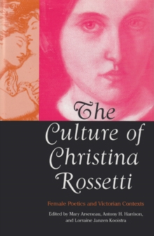 The Culture of Christina Rossetti : Female Poetics and Victorian Contexts, Hardback Book