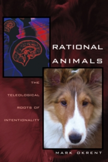 Rational Animals : The Teleological Roots of Intentionality, Hardback Book