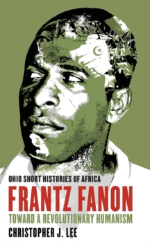 Frantz Fanon : Toward a Revolutionary Humanism, Paperback / softback Book