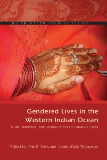Gendered Lives in the Western Indian Ocean : Islam, Marriage, and Sexuality on the Swahili Coast, Paperback Book
