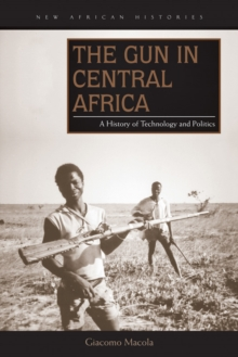 The Gun in Central Africa : A History of Technology and Politics, Paperback Book