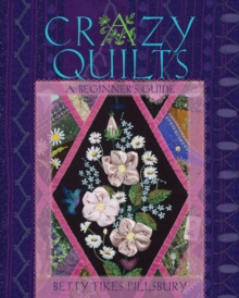 Crazy Quilts : A Beginner's Guide, Paperback Book