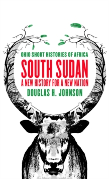 South Sudan : A New History for a New Nation, Paperback Book