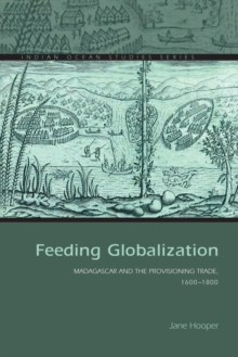Feeding Globalization : Madagascar and the Provisioning Trade, 1600-1800, Paperback Book