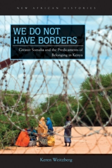 We Do Not Have Borders : Greater Somalia and the Predicaments of Belonging in Kenya, Hardback Book