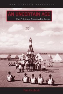 An Uncertain Age : The Politics of Manhood in Kenya, Paperback Book