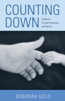 Counting Down : A Memoir of Foster Parenting and Beyond, Hardback Book