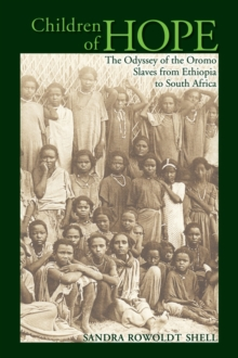 Children of Hope : The Odyssey of the Oromo Slaves from Ethiopia to South Africa, Hardback Book