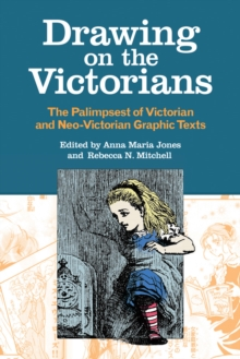 Drawing on the Victorians : The Palimpsest of Victorian and Neo-Victorian Graphic Texts, EPUB eBook
