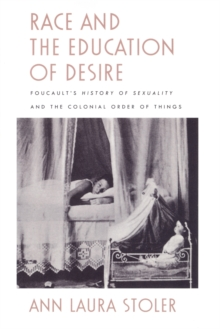 Race and the Education of Desire : Foucault's History of Sexuality and the Colonial Order of Things, Paperback / softback Book