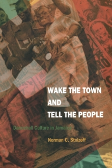Wake the Town and Tell the People : Dancehall Culture in Jamaica, Paperback Book