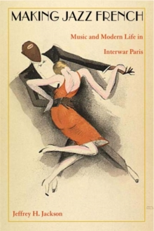 Making Jazz French : Music and Modern Life in Interwar Paris, Paperback / softback Book