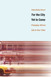 For the City Yet to Come : Changing African Life in Four Cities, Paperback / softback Book