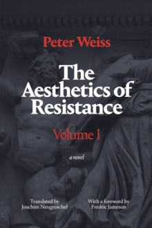 The Aesthetics of Resistance, Volume I : A Novel, Paperback / softback Book