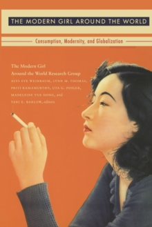 The Modern Girl Around the World : Consumption, Modernity, and Globalization, Paperback / softback Book
