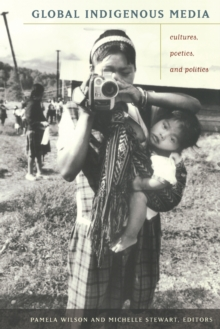 Global Indigenous Media : Cultures, Poetics, and Politics, Paperback Book