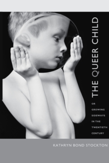 The Queer Child, or Growing Sideways in the Twentieth Century, Paperback / softback Book