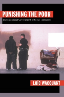 Punishing the Poor : The Neoliberal Government of Social Insecurity, Paperback / softback Book