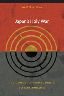 Japan's Holy War : The Ideology of Radical Shinto Ultranationalism, Paperback Book