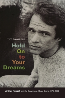 Hold On to Your Dreams : Arthur Russell and the Downtown Music Scene, 1973-1992, Paperback / softback Book