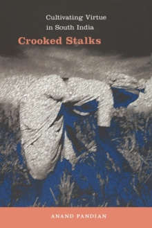 Crooked Stalks : Cultivating Virtue in South India, Paperback / softback Book