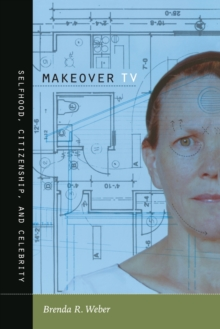 Makeover TV : Selfhood, Citizenship, and Celebrity, Paperback Book