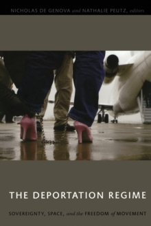 The Deportation Regime : Sovereignty, Space, and the Freedom of Movement, Paperback / softback Book