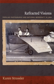 Refracted Visions : Popular Photography and National Modernity in Java, Paperback Book
