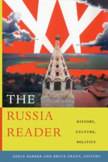 The Russia Reader : History, Culture, Politics, Paperback Book