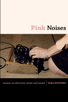 Pink Noises : Women on Electronic Music and Sound, Paperback / softback Book