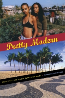 Pretty Modern : Beauty, Sex, and Plastic Surgery in Brazil, Paperback / softback Book