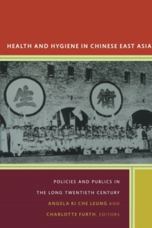 Health and Hygiene in Chinese East Asia : Policies and Publics in the Long Twentieth Century, Paperback Book