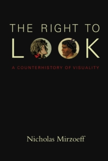 The Right to Look : A Counterhistory of Visuality, Paperback / softback Book