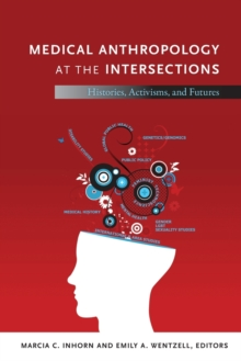 Medical Anthropology at the Intersections : Histories, Activisms, and Futures, Paperback Book