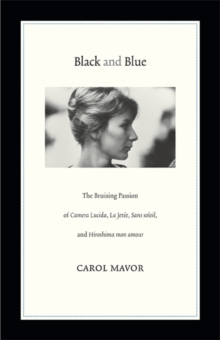 Black and Blue : The Bruising Passion of Camera Lucida, La Jete, Sans soleil, and Hiroshima mon amour, Paperback / softback Book