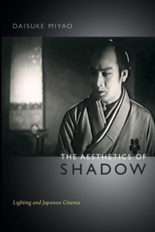 The Aesthetics of Shadow : Lighting and Japanese Cinema, Paperback Book