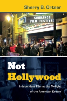 Not Hollywood : Independent Film at the Twilight of the American Dream, Paperback / softback Book