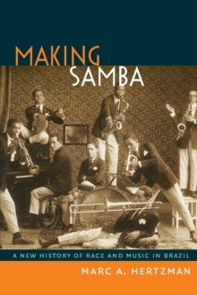 Making Samba : A New History of Race and Music in Brazil, Paperback / softback Book