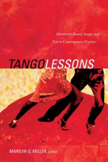Tango Lessons : Movement, Sound, Image, and Text in Contemporary Practice, Paperback Book