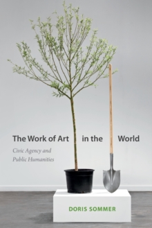 The Work of Art in the World : Civic Agency and Public Humanities, Paperback Book