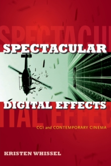 Spectacular Digital Effects : CGI and Contemporary Cinema, Paperback / softback Book