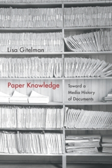 Paper Knowledge : Toward a Media History of Documents, Paperback Book