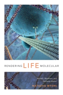 Rendering Life Molecular : Models, Modelers, and Excitable Matter, Paperback Book