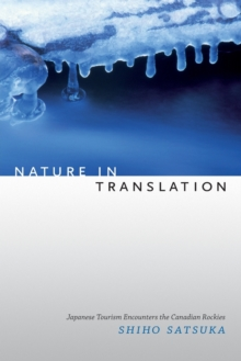 Nature in Translation : Japanese Tourism Encounters the Canadian Rockies, Paperback Book