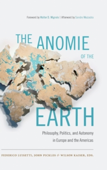 The Anomie of the Earth : Philosophy, Politics, and Autonomy in Europe and the Americas, Hardback Book