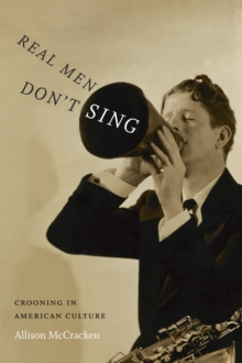 Real Men Don't Sing : Crooning in American Culture, Paperback Book
