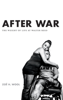 After War : The Weight of Life at Walter Reed, Hardback Book