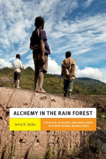 Alchemy in the Rain Forest : Politics, Ecology, and Resilience in a New Guinea Mining Area, Paperback / softback Book