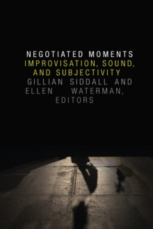 Negotiated Moments : Improvisation, Sound, and Subjectivity, Paperback Book